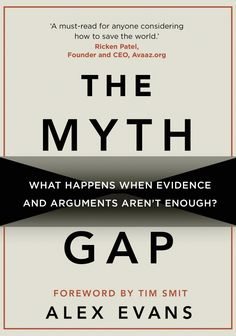 The Myth Gap, What Happens When Evidence and Arguments Aren't Enough by Alex Evans