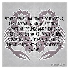Scorpio Beneficial Traits: Courageous, resourceful, intuitive, efficient, powerful feelings and emotions, ambitious, motivated, penetrating, executive, determined, scientific, investigative, probing,...