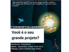 """Orientando quem ORIENTA:                           Coaching Educacional: 1º Workshop para Mulheres """"VOCÊ É O SEU GRANDE PRO..."""