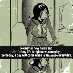 """No matter how harsh and painful my life is right now, someday. . .someday, a day will come when I can smile every day"""