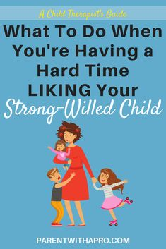 Episode What To Do When You're Having a Hard Time Liking Your Strong-Willed Child - Parent with a Pro