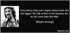 I love Johnny Cash, and I respect Johnny Cash. He's the biggest ...