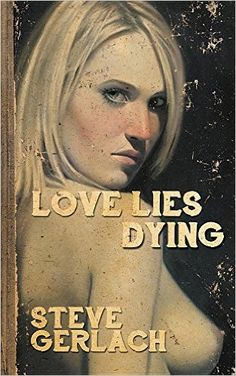 Love Lies Dying: Steve Gerlach: 9780957864115: Amazon.com: Books
