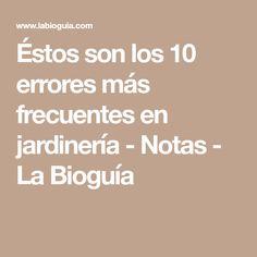 Éstos son los 10 errores más frecuentes en jardinería - Notas - La Bioguía