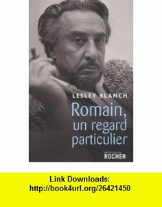 Romain, un regard particulier (French Edition) (9782268067247) Lesley Blanch , ISBN-10: 2268067246  , ISBN-13: 978-2268067247 ,  , tutorials , pdf , ebook , torrent , downloads , rapidshare , filesonic , hotfile , megaupload , fileserve