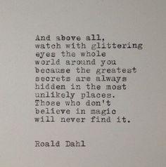 Keep discovering, keep an open heart, keep Roald Dahl