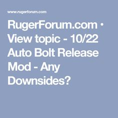 RugerForum.com • View topic - 10/22 Auto Bolt Release Mod - Any Downsides?