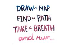 draw a map find a path  take a breath and run