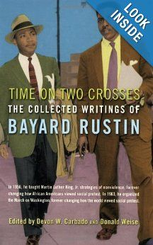 Time on Two Crosses: The Collected Writings of Bayard Rustin: Bayard Rustin, Devon W. Carbado, Donald Weise: 9781573441742: Amazon.com: Books