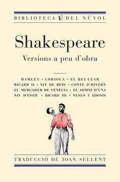 Shakespeare, William. Versions a peu d'obra : nou peces teatrals i un poema. Barcelona : Núvol, 2016
