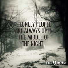 ~ quote in the fog ~ ck..yes, so go to bed and get rested and go out and meet someone who gets you!