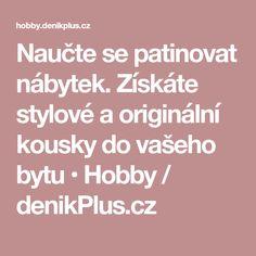 Naučte se patinovat nábytek. Získáte stylové a originální kousky do vašeho bytu • Hobby / denikPlus.cz
