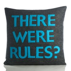 There Were Rules? 16x16 Charcoal <3 #pillow love this pillow idea for. Teens!