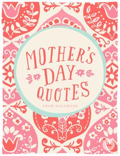 Share the love with these short, sweet and shareable quotes that are sure to make mom's day.