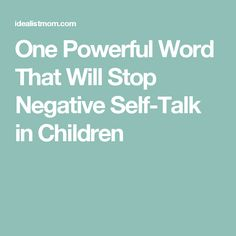 One Powerful Word That Will Stop Negative Self-Talk in Children