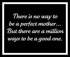 perfect? I must say my Stacy is the BEST Mommy I know and I thank God she is my Grandchildrens Mommy