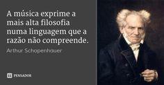 A música exprime a mais alta filosofia numa linguagem que a razão não compreende. — Arthur Schopenhauer