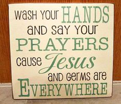 wash your hands, say your prayers