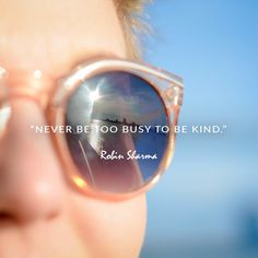 Never be too busy to be kind.