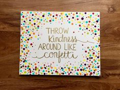 CUSTOM ORDER for Rebecca - Throw Kindness Around Like Confetti - 16 x 20 Colorful Canvas Painting with Gold Accents Custom canvas painting for Wesley - colorful confetti background with gold hand painted calligraphy reading Diy Canvas Art, Canvas Crafts, Kids Canvas, Small Canvas, Custom Canvas, Do It Yourself Quotes, Cute Crafts, Diy Crafts, Beach Crafts