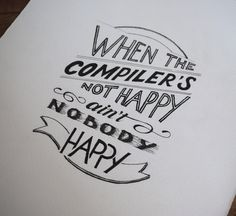 "New Hand Lettering Illustration: ""When the Compiler's Not Happy, Ain't Nobody Happy - 2"""