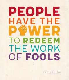 PEOPLE HAVE THE POWER TO REDEEM THE WORK OF FOOLS Designed by Jenny Bergman DOWNLOAD HERE HOW TO PRINT