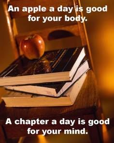 An apple a day is good for your body. A chapter a day is good for your mind.