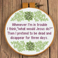 Would Jesus Do? Pretend to Be Dead & Disappear for 3 Days Cross Stitch Pattern What Would Jesus Do? Pretend to Be Dead & Disappear for 3 Days Cross Stitch Pattern.Stitch Stitch, Stitches or Stitched may refer to: Cross Stitching, Cross Stitch Embroidery, Embroidery Patterns, Funny Embroidery, Hand Embroidery, Embroidery Tattoo, Butterfly Embroidery, Simple Embroidery, Floral Embroidery