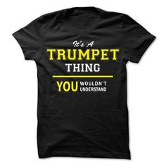 Its A TRUMPET thing, you wouldnt understand !! - #hoodies for women #online tshirt design. CHEAP PRICE => https://www.sunfrog.com/Names/Its-A-TRUMPET-thing-you-wouldnt-understand-.html?id=60505