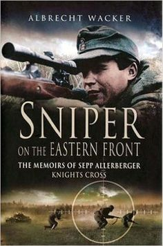Sniper on the Eastern Front: The Memoirs of Sepp Allerberger, Knight's Cross eBook: Albrecht Wacker: Amazon.ca: Kindle Store