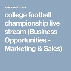 college football championship live stream (Business Opportunities - Marketing & Sales) College Football Championship, Mlb World Series, Post Free Ads, Free Classified Ads, Sales And Marketing, Business Opportunities, Live