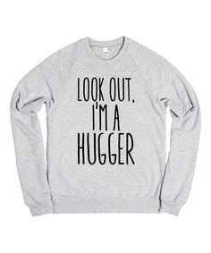 Heather Gray 'Look Out, I'm A Hugger' Sweatshirt