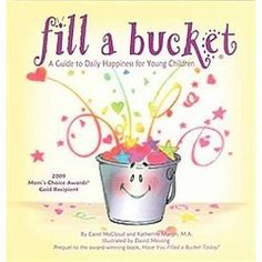 Fill a Bucket: A Guide to Daily Happiness for Young Children by Carol McCloud Character-building message:promotes kindness in younger children. Eight-time award winner Carol McCloud introduces the concepts of bucket filling to the very young. Montessori, Fill Your Bucket, Important Life Lessons, Emotional Development, Child Development, Character Development, Personal Development, Thinking Day, Character Education