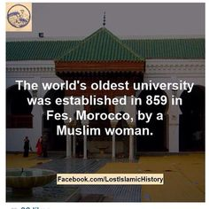 The world's oldest University was established in 859 in Fes ,Morocco, by a Muslim woman  - Maroc Désert Expérience tours http://www.marocdesertexperience.com