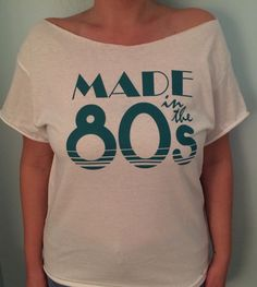 Made in the 80s t-shirt by RetroCoutureandMore on Etsy https://www.etsy.com/listing/253027853/made-in-the-80s-t-shirt
