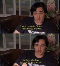 High Fidelity  Taught Me So Much About The Notion Of Love Plus John Cusack...Plus Jack Black....Plus Tim Robbins...Plus Lisa Bonet...Plus It Is Based On An Awesome Book....Plus It Has A Fantastic Soundtrack