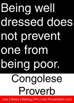 Being well dressed does not prevent one from being poor. - Congolese Proverb #proverbs #quotes