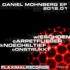 This is the official EP 2012.01. Artist: Daniel Mohnberg Title: EP 2012.1 Ref: FR - 002 Date: 02 - 17 -2012 Genre: Techno Label: Flaximal Records Biography: Daniel Mohnberg was born 1975 in ...