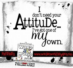 Word Art World: I don't need your attitude...