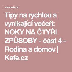 Tipy na rychlou a vynikající večeři: NOKY NA ČTYŘI ZPŮSOBY - část 4 - Rodina a domov | Kafe.cz
