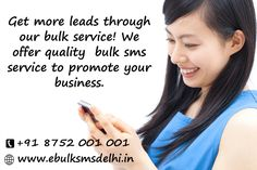 Get more leads through our bulk service! We offer quality  bulk sms service to promote your business.  Know more visit : http://www.ebulksmsdelhi.in/