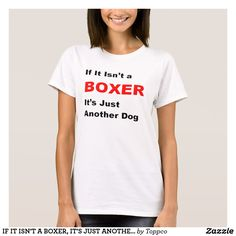 Well, all Boxer dog lovers know that don't they?  If if isn't a Boxer, it really is just another dog.