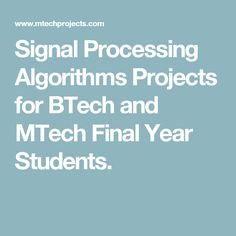 Signal Processing Algorithms Projects for BTech and MTech Final Year Students.