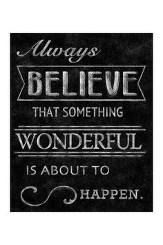 Always Believe that Something Wonderful is about to Happen #quote #wall #art