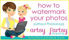 artsy-fartsy mama: How to Watermark Photos {without Photoshop}