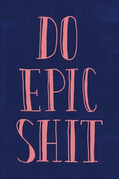 Do Epic Shit by Eliza Cerdeiros