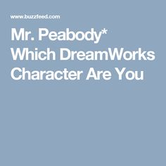 Mr. Peabody* Which DreamWorks Character Are You