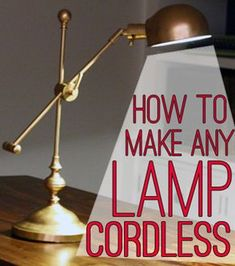 How To Make Any Lamp Cordless View Along the Way - I'd love to do this with ALL my lamps!  And light my bookshelves this way also.