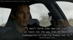 I don't think that man can love, at least not the way that he means. Inadequacies of reality always set in.