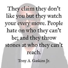 Haters. They claim they don't like you, but they watch your every move.